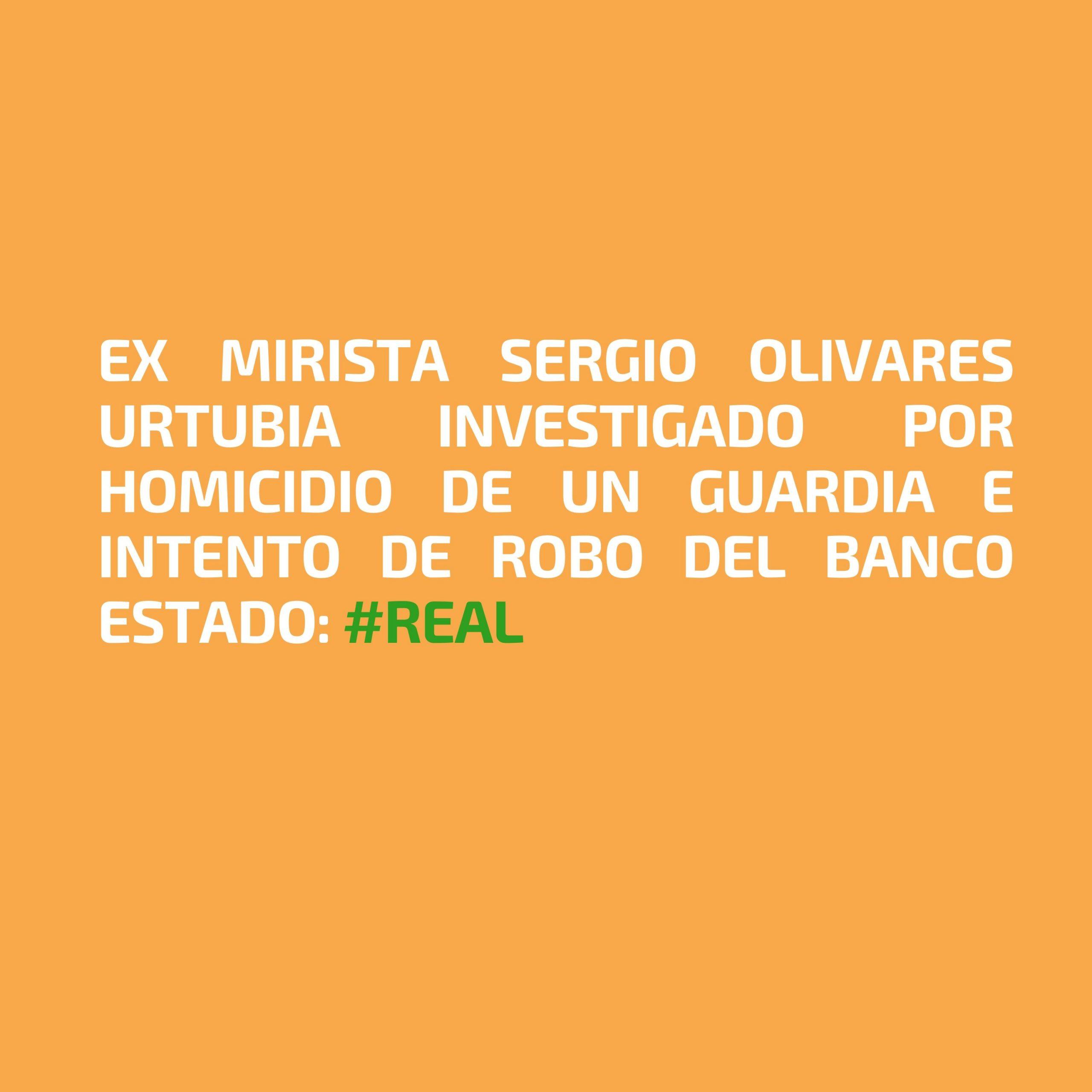 Ex Mirista Sergio Olivares Urtubia investigado por homicidio de un guardia e intento de robo del Banco Estado: #Real