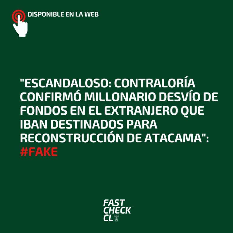 """""""Escandaloso: Contraloría confirmó millonario desvío de fondos en el extranjero que iban destinados para reconstrucción de Atacama"""": #Fake"""