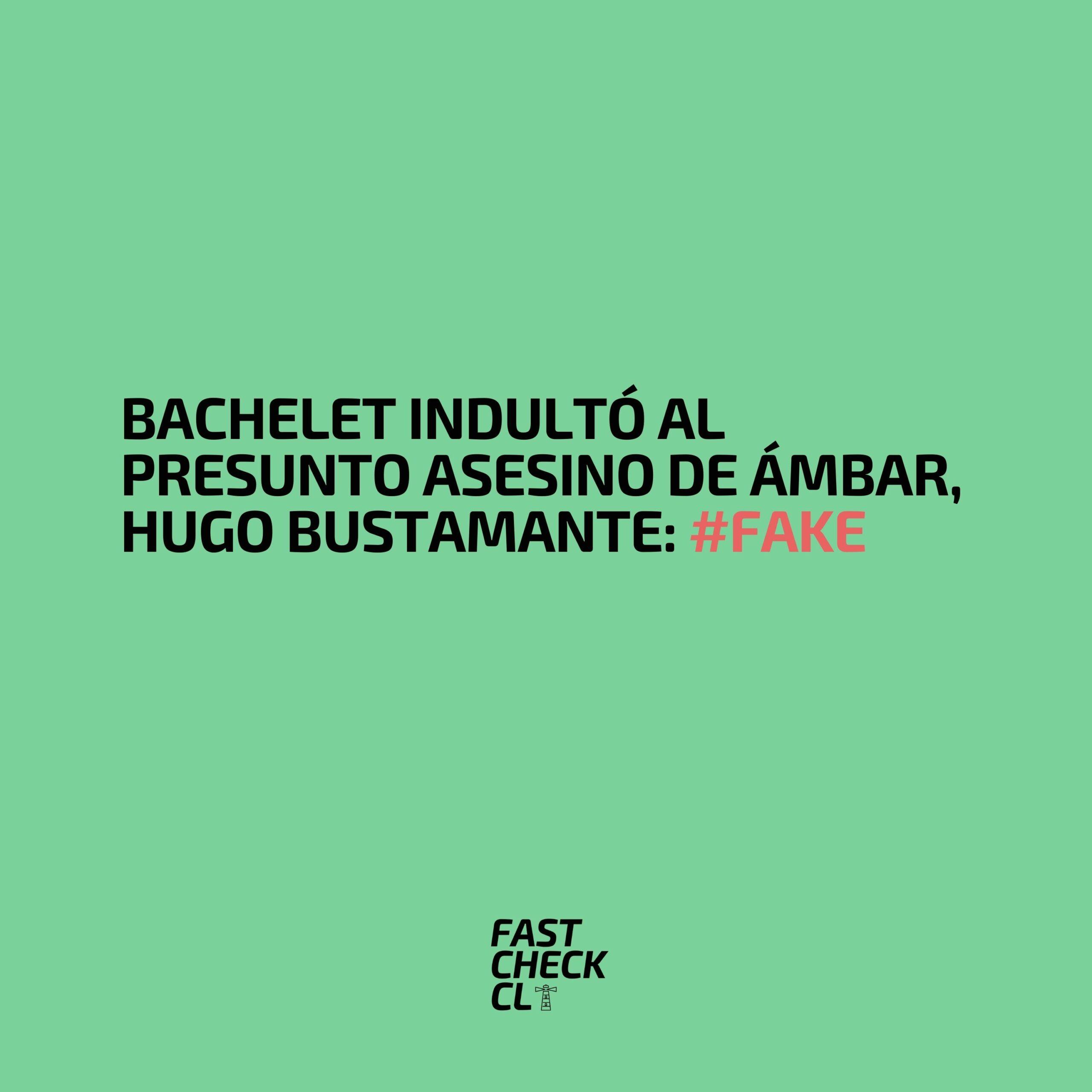 You are currently viewing Bachelet indultó al presunto asesino de Ámbar, Hugo Bustamante: #Fake