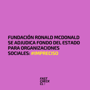 Fundación Ronald McDonald se adjudica fondo del Estado para organizaciones sociales: #Impreciso