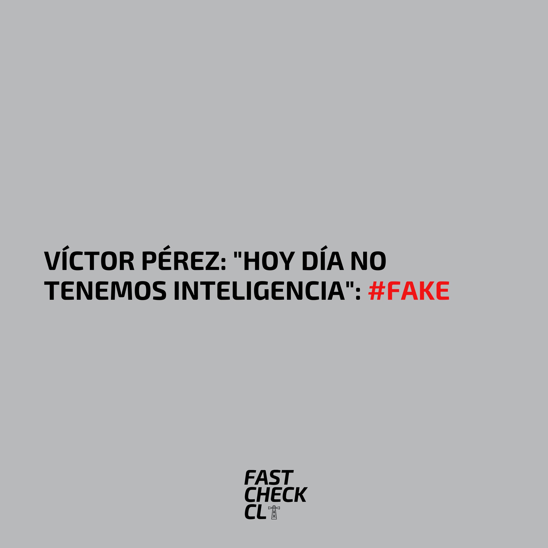 """Víctor Pérez: """"Hoy día no tenemos Inteligencia"""": #Fake"""
