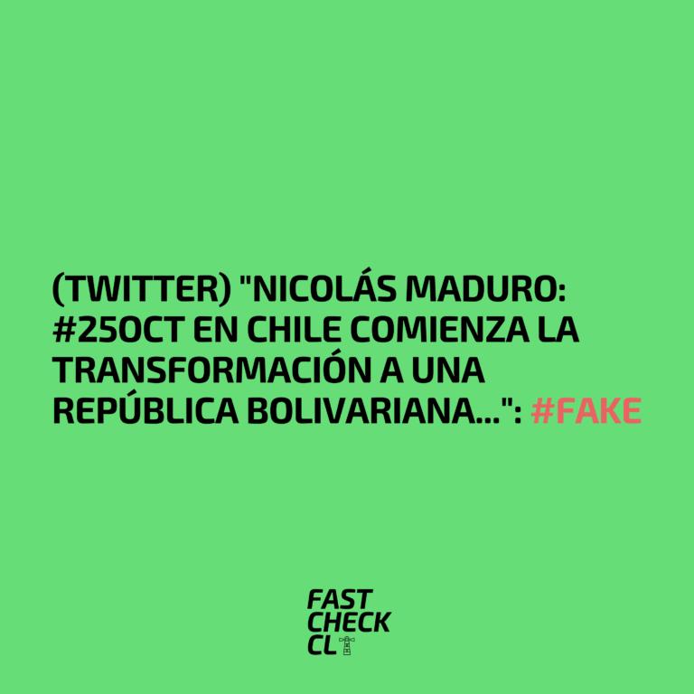 """(Twitter) """"Nicolás Maduro: #25Oct En Chile comienza la transformación a una República Bolivariana…"""": #Fake"""