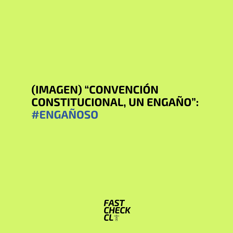"""Read more about the article (Imagen) """"Convención Constitucional, un engaño"""": #Engañoso"""