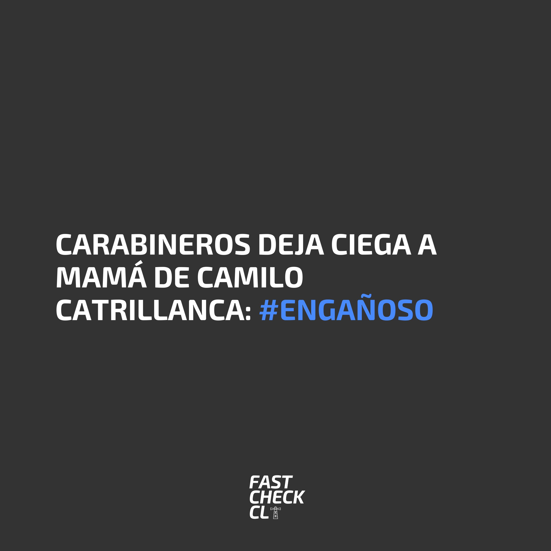 Carabineros deja ciega a mamá de Camilo Catrillanca: #Engañoso