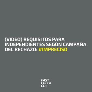 (Video) Requisitos para independientes según campaña del rechazo: #Impreciso