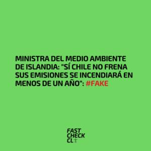 """Ministra del Medio Ambiente de Islandia: """"Sí Chile no frena sus emisiones se incendiará en menos de un año"""": #Fake"""
