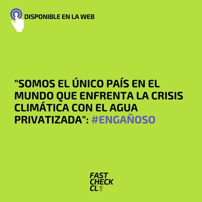 """""""Somos el único país en el mundo que enfrenta la crisis climática con el agua privatizada"""": #Engañoso"""