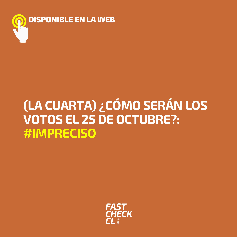 Read more about the article (La Cuarta) ¿Cómo serán los votos el 25 de octubre?: #Impreciso