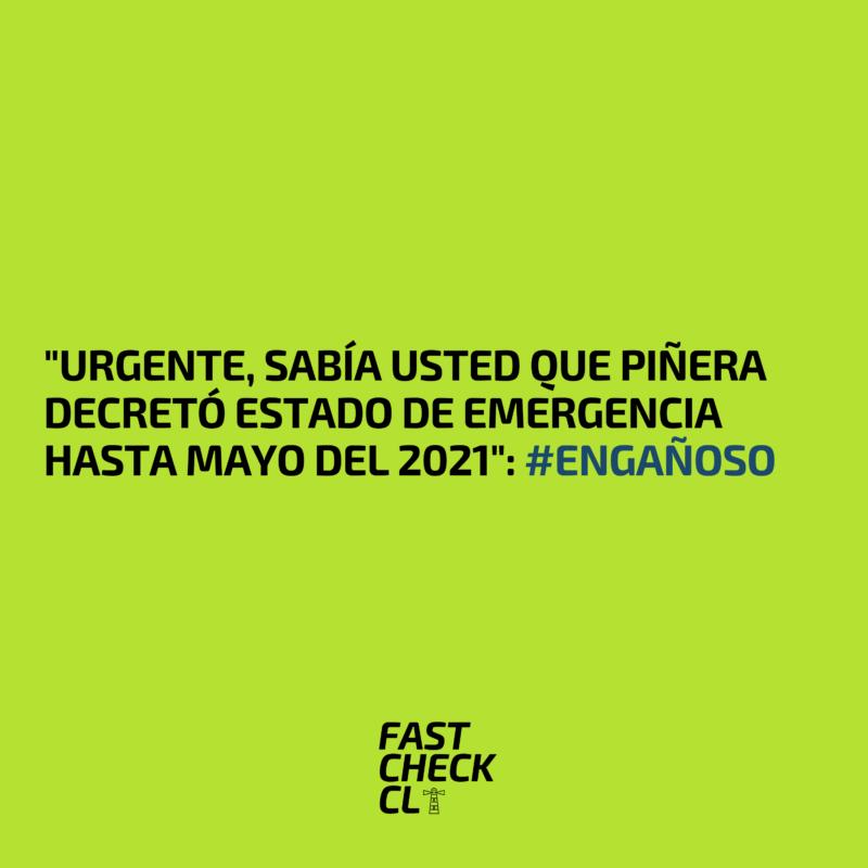 """""""Urgente, sabía usted que Piñera decretó Estado de Emergencia hasta Mayo del 2021"""": #Engañoso"""