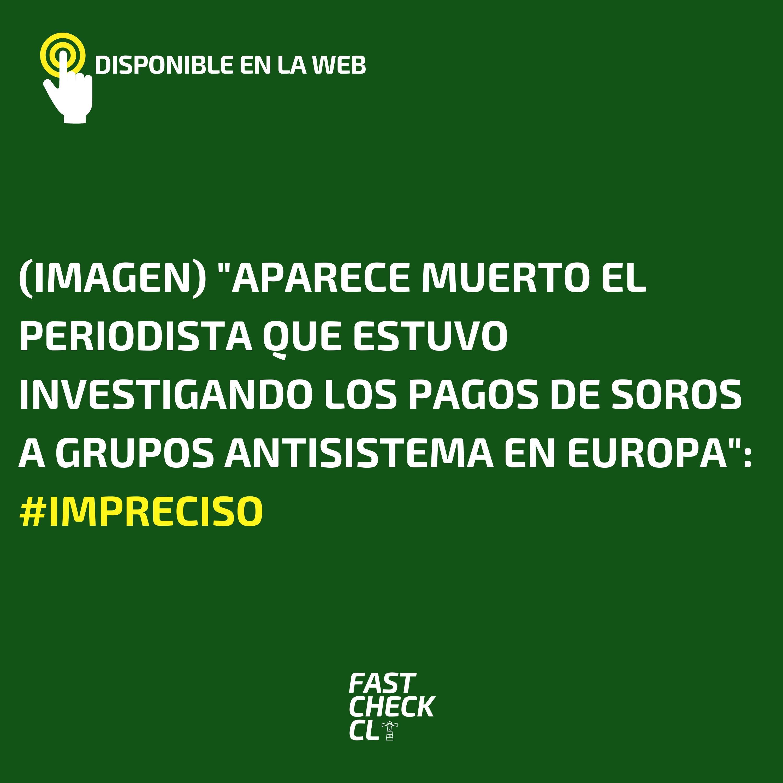 """Read more about the article (Imagen) """"Aparece muerto el periodista que estuvo investigando los pagos de Soros a grupos antisistema en Europa"""": #Impreciso"""
