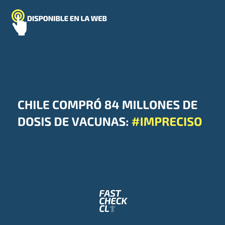 Chile compró 84 millones de dosis de vacunas: #Impreciso