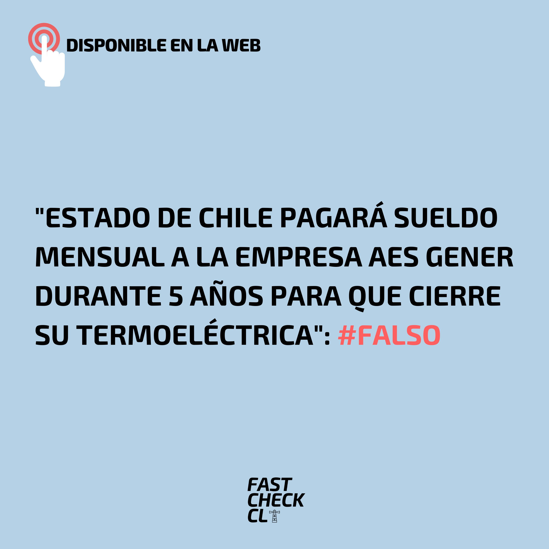 """""""Estado de Chile pagará sueldo mensual a la empresa AES Gener durante 5 años para que cierre su termoeléctrica"""": #Falso"""