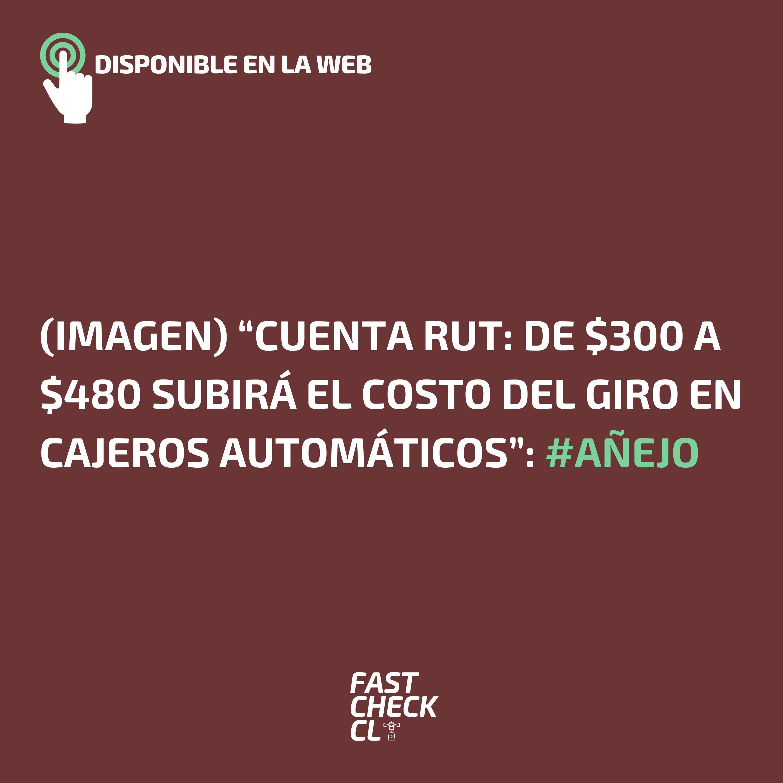 """Read more about the article (Imagen) """"Cuenta RUT: de $300 a $480 subirá el costo del giro en cajeros automáticos"""": #Añejo"""