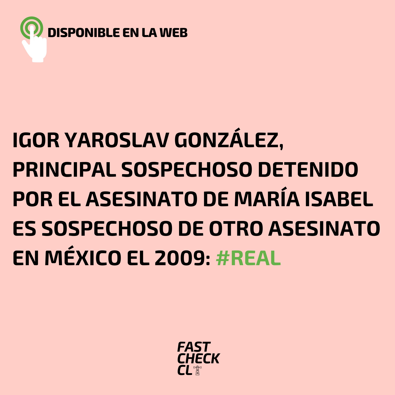 Igor Yaroslav González, principal sospechoso detenido por el asesinato de María Isabel es sospechoso de otro asesinato en México el 2009: #Real