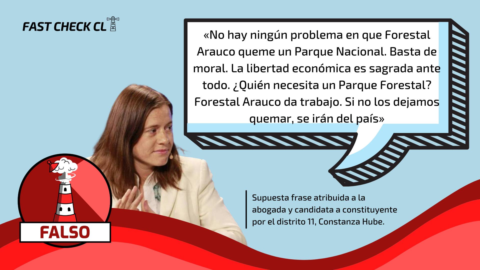 Constanza Hube: «No hay ningún problema en que Forestal Arauco queme un Parque Nacional, la libertad económica es sagrada ante todo»: #Falso