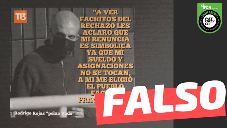 """Read more about the article Rodrigo Rojas Vade: """"Les aclaro que mi renuncia es simbólica, ya que mi sueldo y asignaciones no se tocan, a mi me eligió el pueblo fachos fracasados"""": #Falso"""